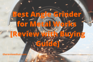best angle grinder for metal work